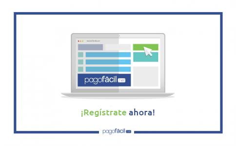 ¿Cómo registrarte y empezar a transaccionar con PagoFácil?